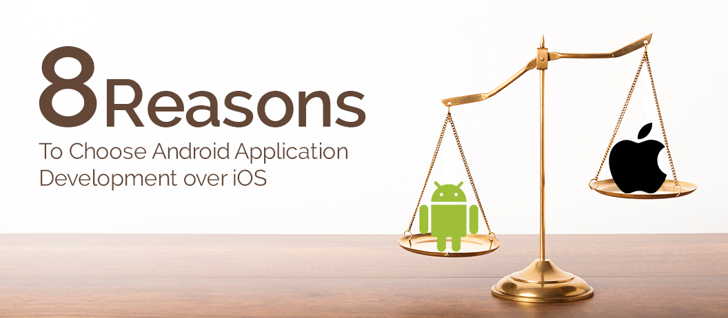 8 Reasons to choose Android Application Development over iOS